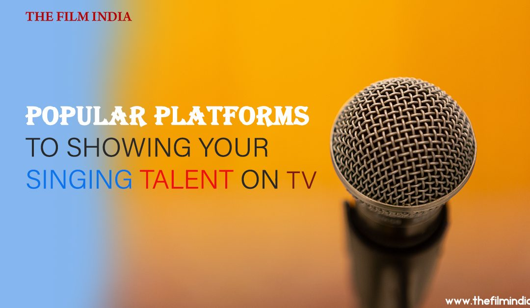 Popular Platforms to Showing your Singing Talent on Television